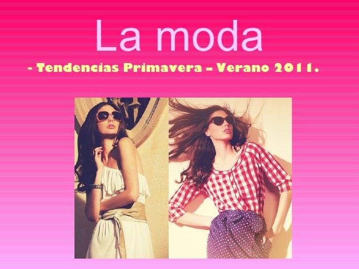 La moda- Tendencias Primavera – Verano 2011.