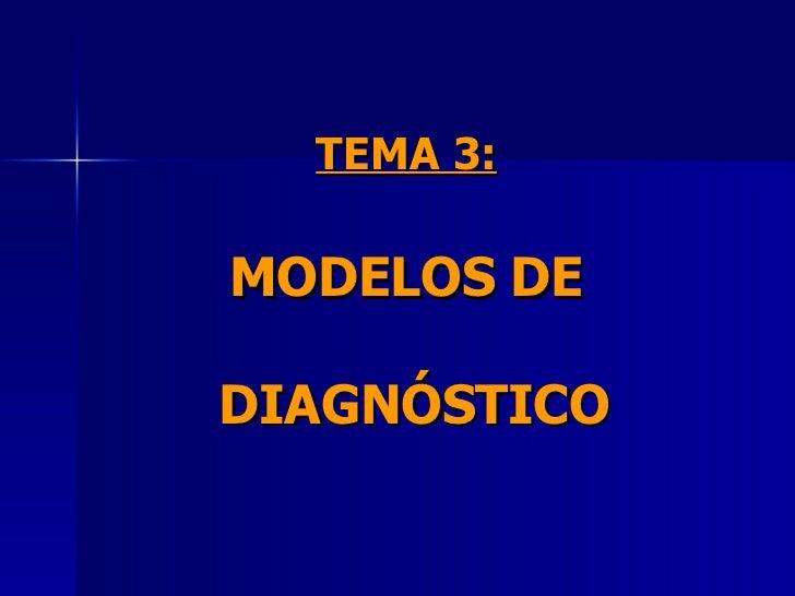 TEMA 3:   MODELOS DE  DIAGNÓSTICO
