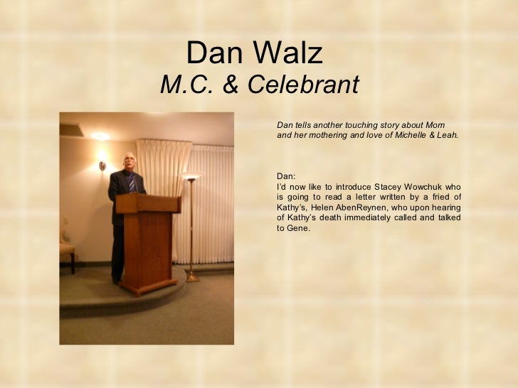 Dan Walz  M.C. & Celebrant Dan tells another touching story about Mom and her mothering and love of Michelle & Leah. Dan: ...