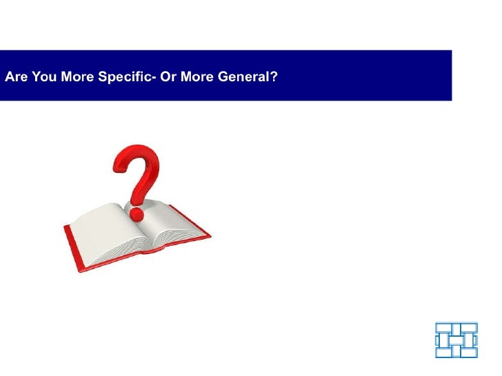 Are You More Specific - or More General?