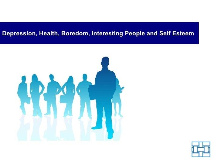 Depression, Health, Boredom, Interesting People and Self Esteem