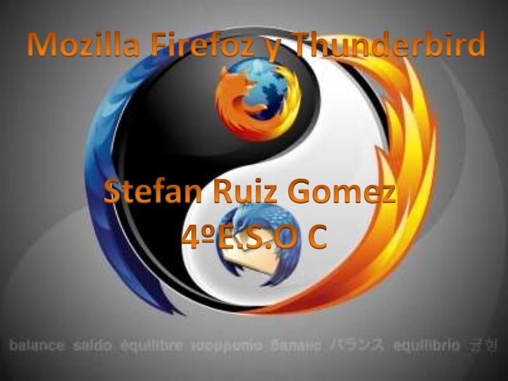 Mozilla Firefox• Mozilla Firefox  es un navegador  web libre y de  código abierto  descendiente de  Mozilla  Aplication Su...