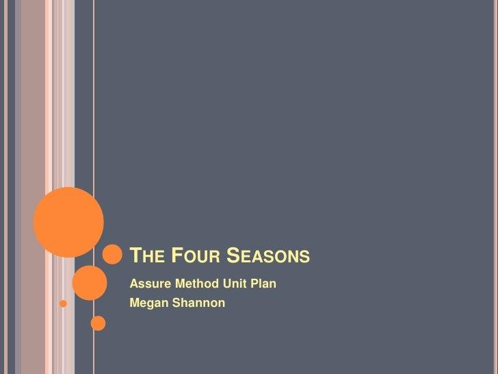 THE FOUR SEASONS Assure Method Unit Plan Megan Shannon
