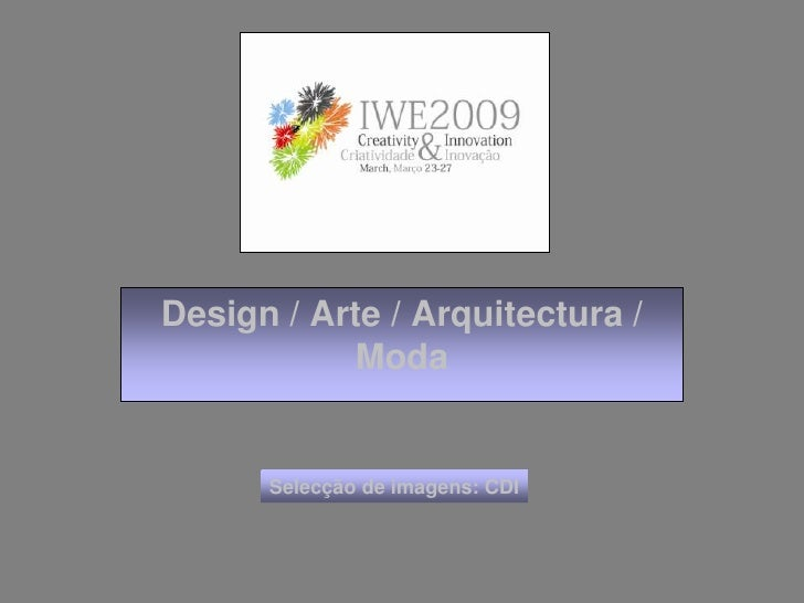 Design / Arte / Arquitectura / Moda<br />Selecção de imagens: CDI<br />