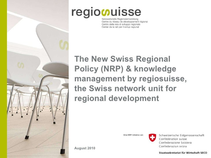 The New Swiss Regional Policy (NRP) & knowledge management by regiosuisse, the Swiss network unit for regional development...