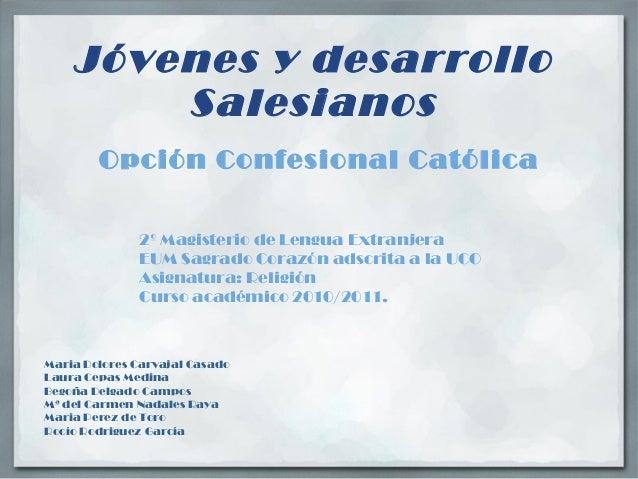 Jóvenes y desarrollo Salesianos Opción Confesional Católica Maria Dolores Carvajal Casado Laura Cepas Medina Begoña Delgad...