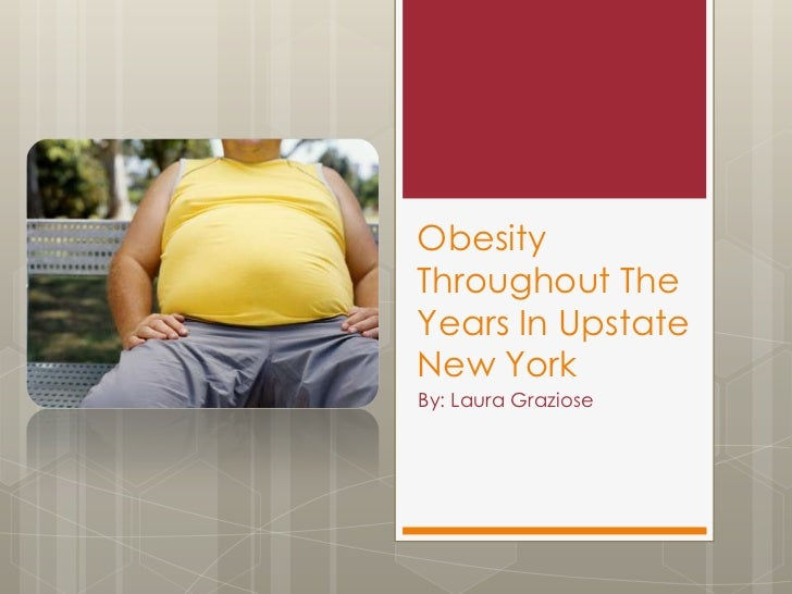 ObesityThroughout TheYears In UpstateNew YorkBy: Laura Graziose