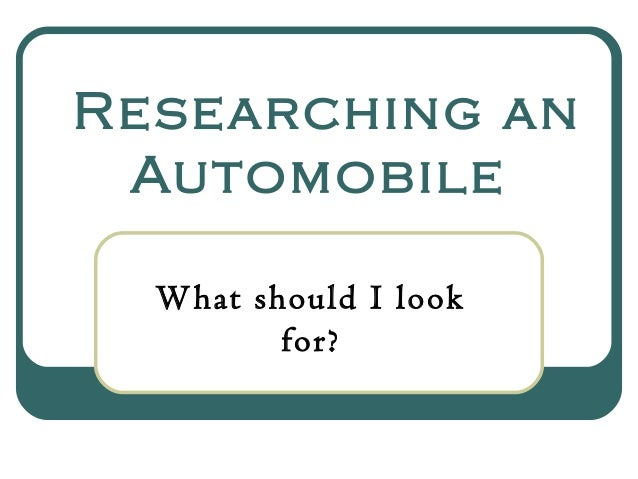 Researching an Automobile What should I look for?