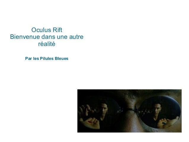Oculus Rift Bienvenue dans une autre réalité Par les Pilules Bleues