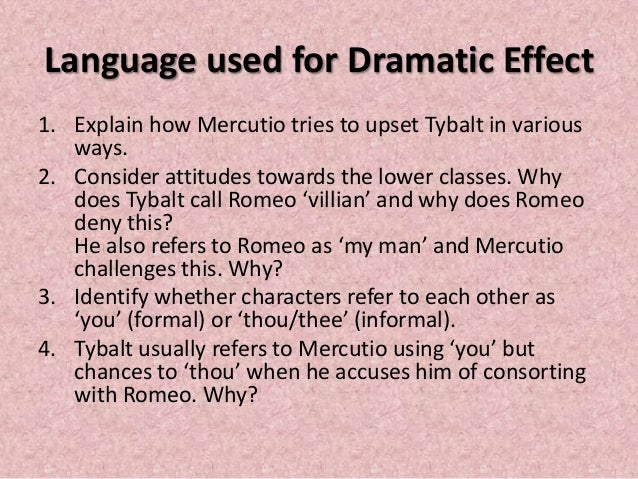 How does tybalt show dramatic device ?