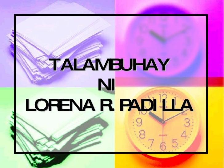 TALAMBUHAY  NI  LORENA R. PADILLA