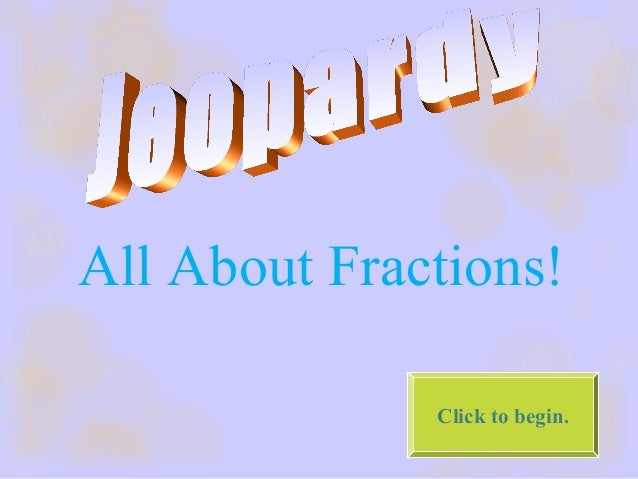All About Fractions! Click to begin.