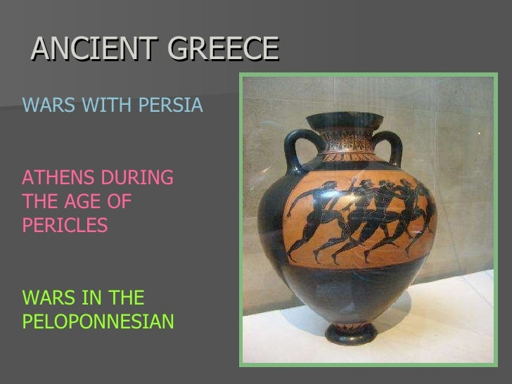 ANCIENT GREECE WARS WITH PERSIA ATHENS DURING THE AGE OF PERICLES WARS IN THE PELOPONNESIAN