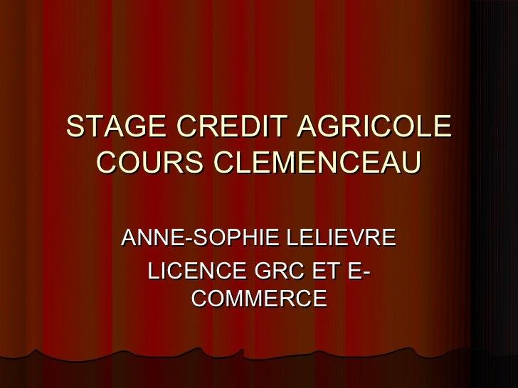 STAGE CREDIT AGRICOLE  COURS CLEMENCEAU   ANNE-SOPHIE LELIEVRE     LICENCE GRC ET E-        COMMERCE