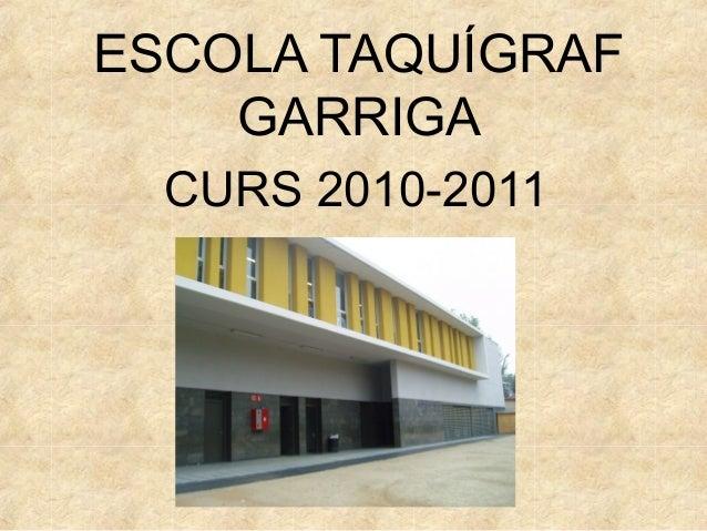 ESCOLA TAQUÍGRAF GARRIGA CURS 2010-2011