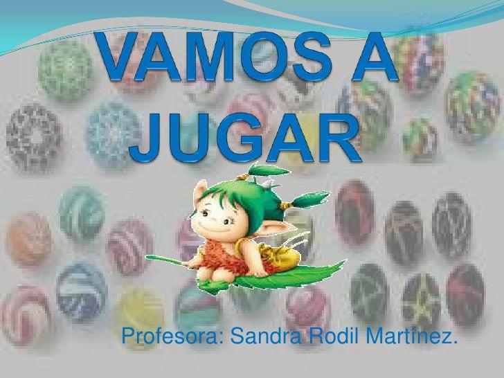 VAMOS A JUGAR <br />Profesora: Sandra Rodil Martínez.<br />