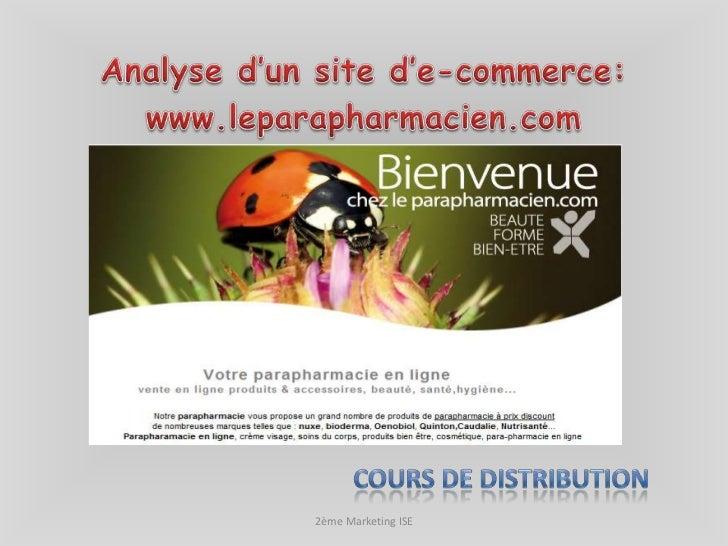 Analyse d'un site d'e-commerce:<br />www.leparapharmacien.com<br />2ème Marketing ISE<br />Cours de distribution <br />