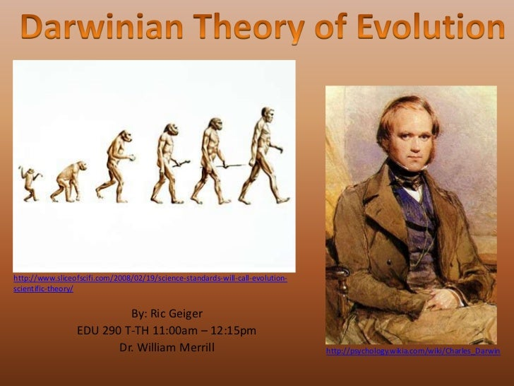 Darwinian Theory of Evolution<br />http://www.sliceofscifi.com/2008/02/19/science-standards-will-call-evolution-scientific...