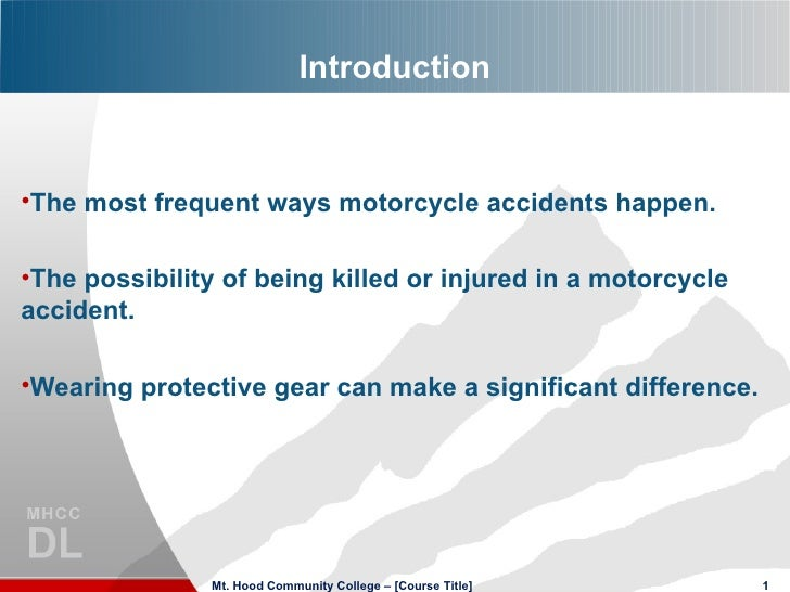 Introduction•The most frequent ways motorcycle accidents happen.•The possibility of being killed or injured in a motorcycl...
