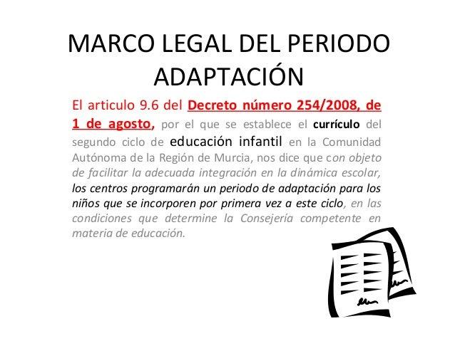 MARCO LEGAL DEL PERIODOADAPTACIÓNEl articulo 9.6 del Decreto número 254/2008, de1 de agosto, por el que se establece el cu...