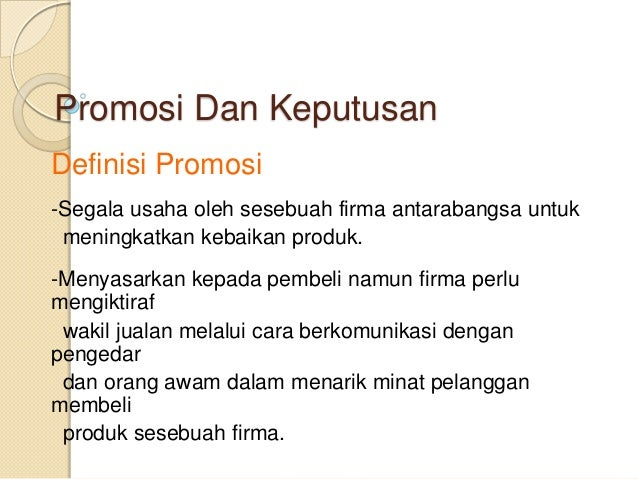 Promosi Dan Keputusan Definisi Promosi -Segala usaha oleh sesebuah firma antarabangsa untuk meningkatkan kebaikan produk. ...