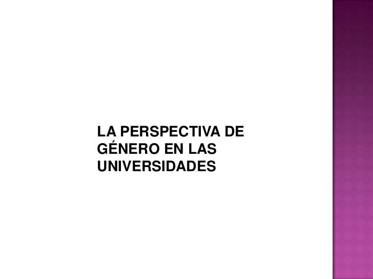<br />LA PERSPECTIVA DE GÉNERO EN LAS UNIVERSIDADES<br />