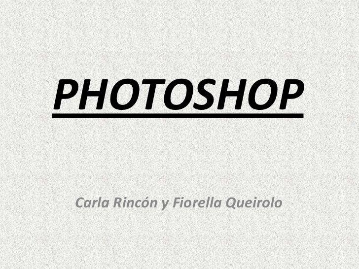 PHOTOSHOP<br />Carla Rincón y Fiorella Queirolo<br />