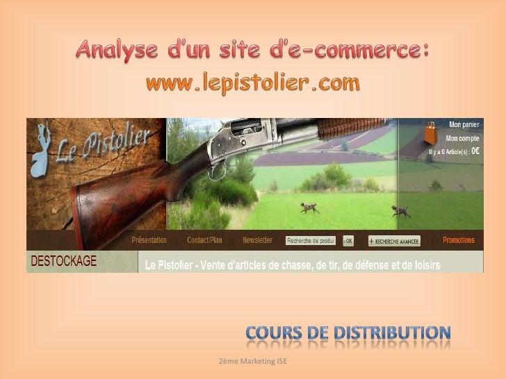 Analyse d'un site d'e-commerce:<br />www.lepistolier.com<br />2ème Marketing ISE<br />Cours de distribution <br />