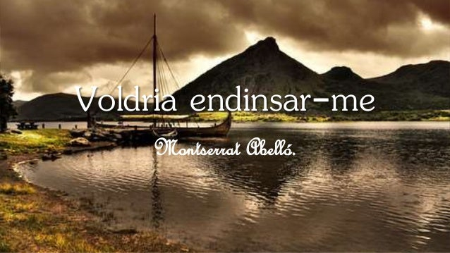 Voldria endinsar-me Montserrat Abelló.