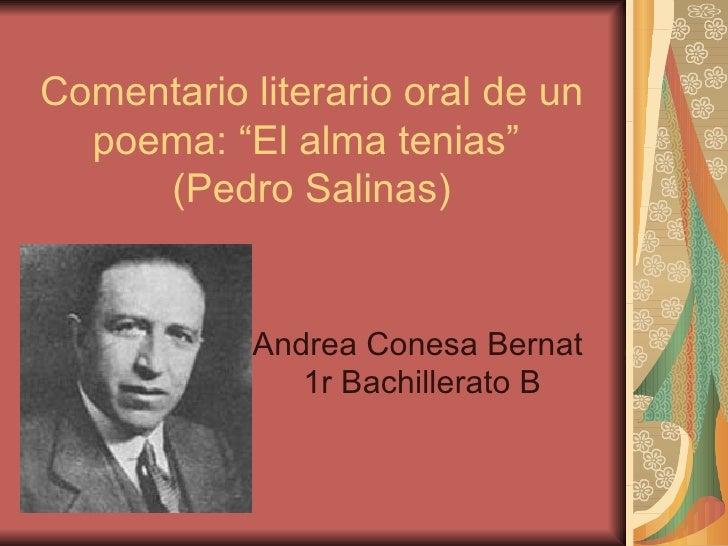 """Comentario literario oral de un poema: """"El alma tenias""""  (Pedro Salinas) Andrea Conesa Bernat  1r Bachillerato B"""