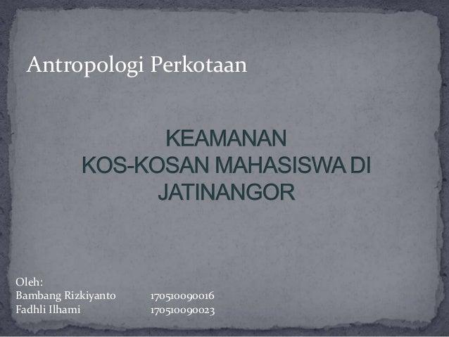Antropologi PerkotaanOleh:Bambang Rizkiyanto   170510090016Fadhli Ilhami        170510090023