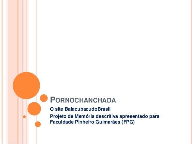 PORNOCHANCHADA O site BalacubacudoBrasil Projeto de Memória descritiva apresentado para Faculdade Pinheiro Guimarães (FPG)