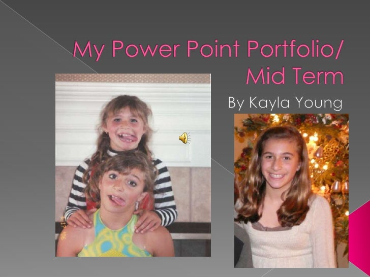 My Power Point Portfolio/ Mid Term<br />By Kayla Young<br />