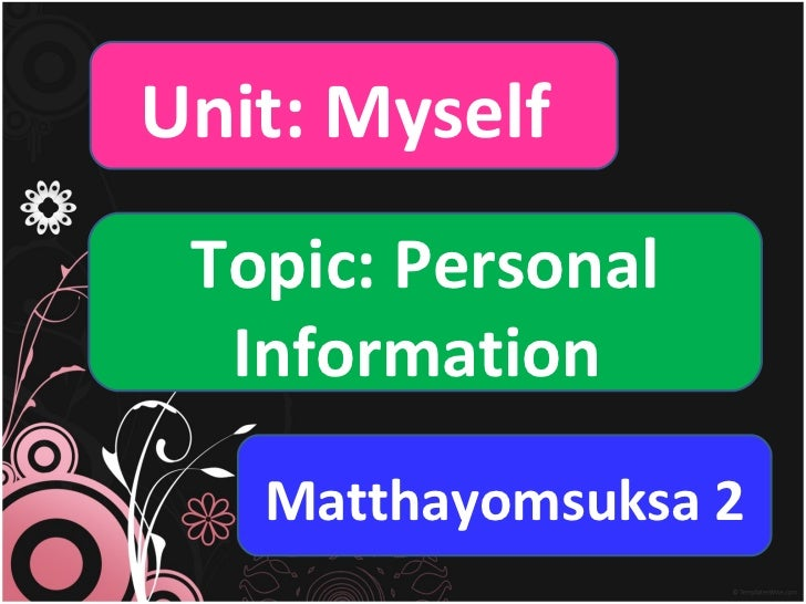 Unit: Myself  Topic: Personal Information  Matthayomsuksa 2