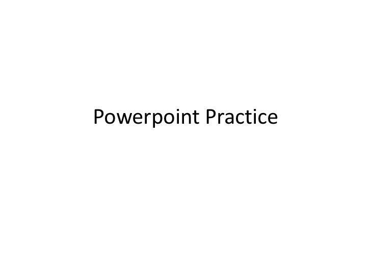 Powerpoint Practice