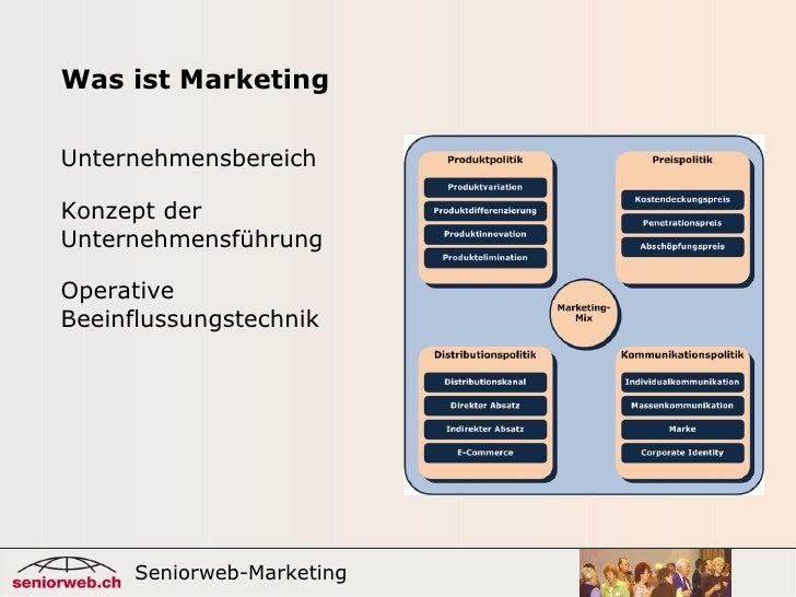 Was ist Marketing Unternehmensbereich Seniorweb-Marketing  Konzept der Unternehmensführung Operative Beeinflussungstechnik