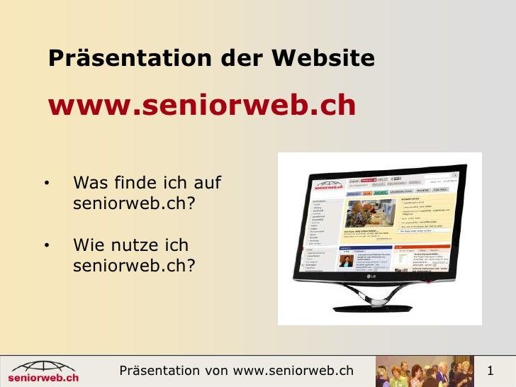 Präsentation der Websitewww.seniorweb.ch<br /><ul><li>Was finde ich auf seniorweb.ch?