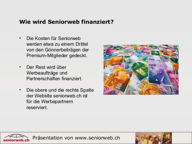 Präsentation von www.seniorweb.ch 1 Wie wird Seniorweb finanziert? • Die Kosten für Seniorweb werden etwa zu einem Drittel...