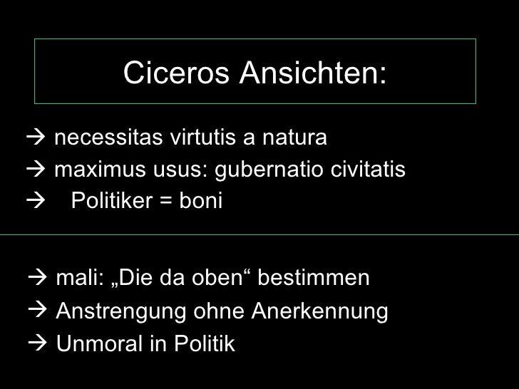 Ciceros Ansichten: <ul><ul><li>   necessitas virtutis a natura  </li></ul></ul><ul><ul><li>   maximus usus: gubernatio c...