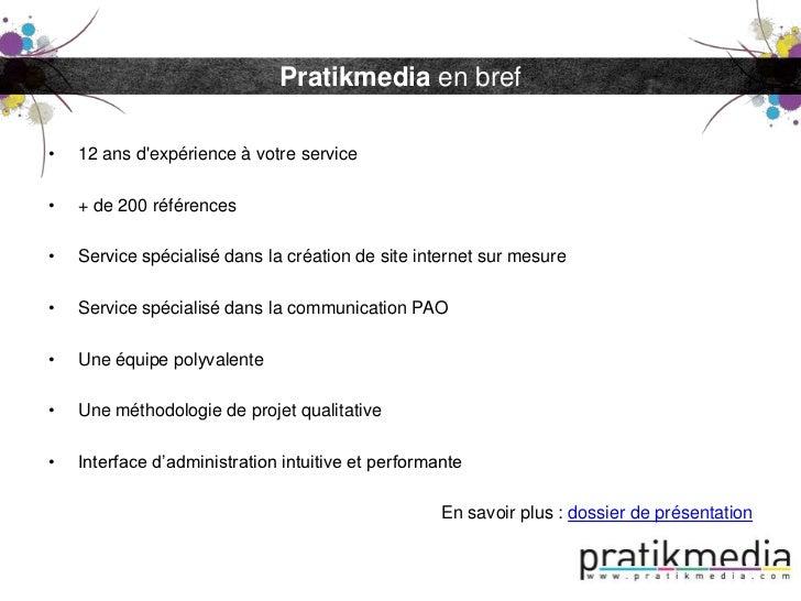 Pratikmedia en bref•   12 ans dexpérience à votre service•   + de 200 références•   Service spécialisé dans la création de...