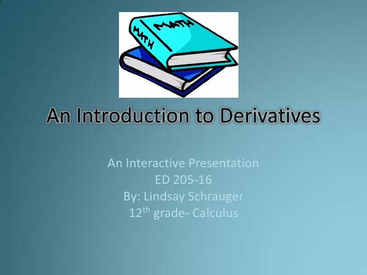An Interactive Presentation          ED 205-16   By: Lindsay Schrauger     12th grade- Calculus
