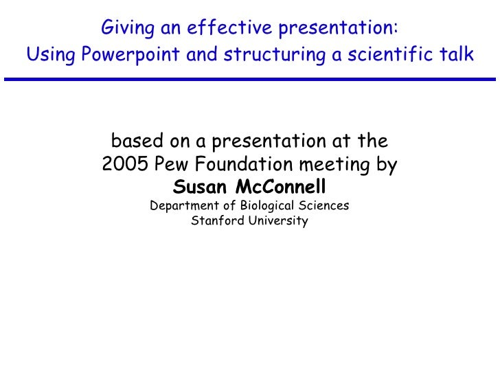 Giving an effective presentation: Using Powerpoint and structuring a scientific talk based on a presentation at the 2005 P...