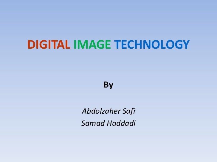 DIGITALIMAGE TECHNOLOGY<br />By<br />Abdolzaher Safi <br />Samad Hadadi <br />