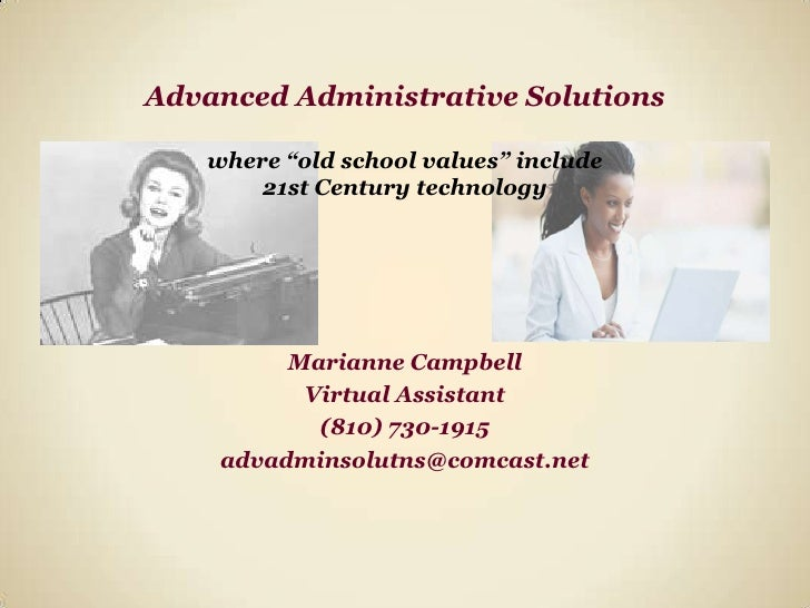 """Advanced Administrative Solutionswhere """"old school values"""" include21st Century technology<br />Marianne Campbell<br />Virt..."""