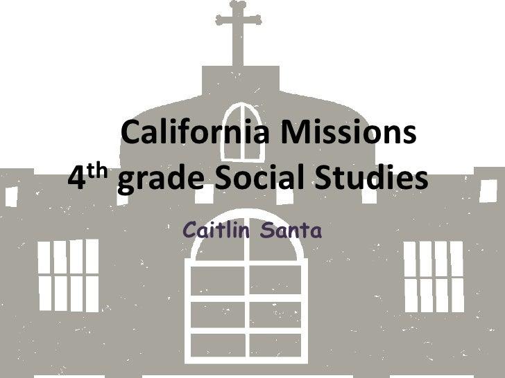 California Missions4th grade Social Studies<br />Caitlin Santa<br />