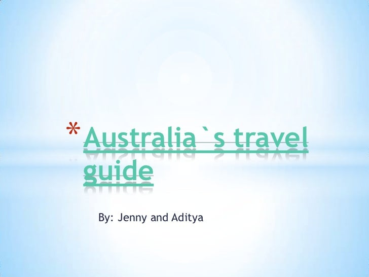 * Australia`s travel guide  By: Jenny and Aditya