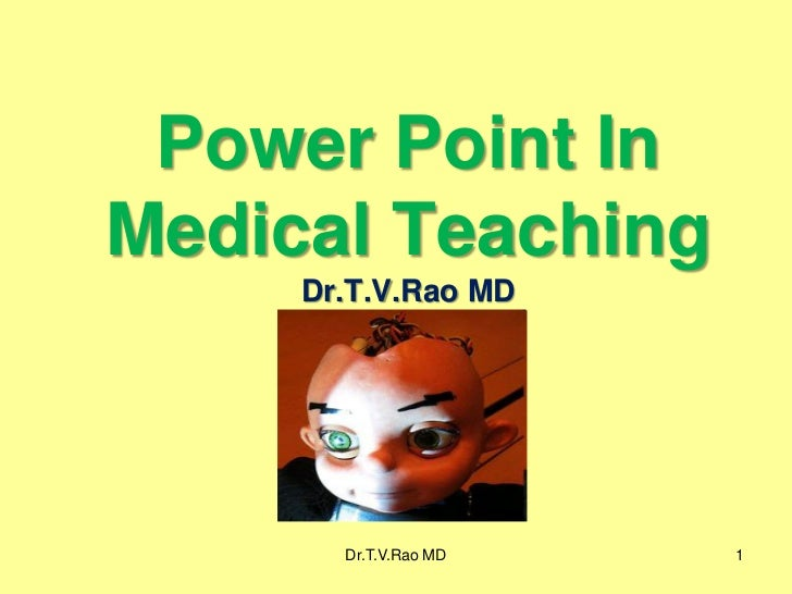 Power Point InMedical Teaching     Dr.T.V.Rao MD       Dr.T.V.Rao MD   1