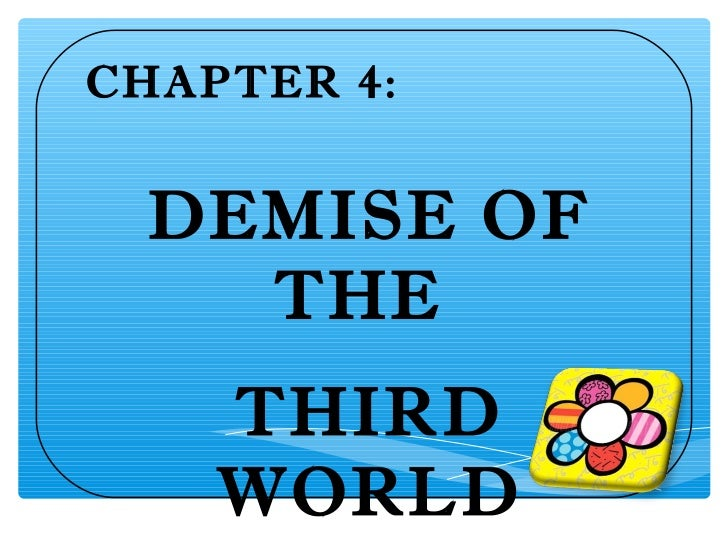 CHAPTER 4: DEMISE OF   THE    THIRD    WORLD