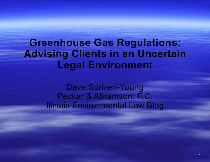 Greenhouse Gas Regulations: Advising Clients in an Uncertain Legal Environment  Dave Scriven-Young Peckar & Abramson, P.C...