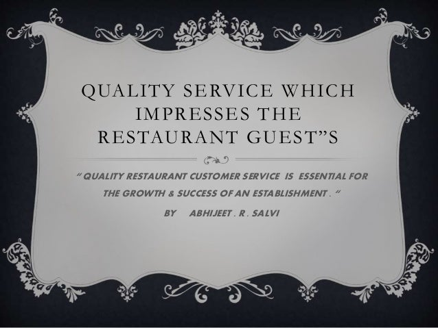 "QUALITY SERVICE WHICH IMPRESSES THE RESTAURANT GUEST""S "" QUALITY RESTAURANT CUSTOMER SERVICE IS ESSENTIAL FOR THE GROWTH &..."